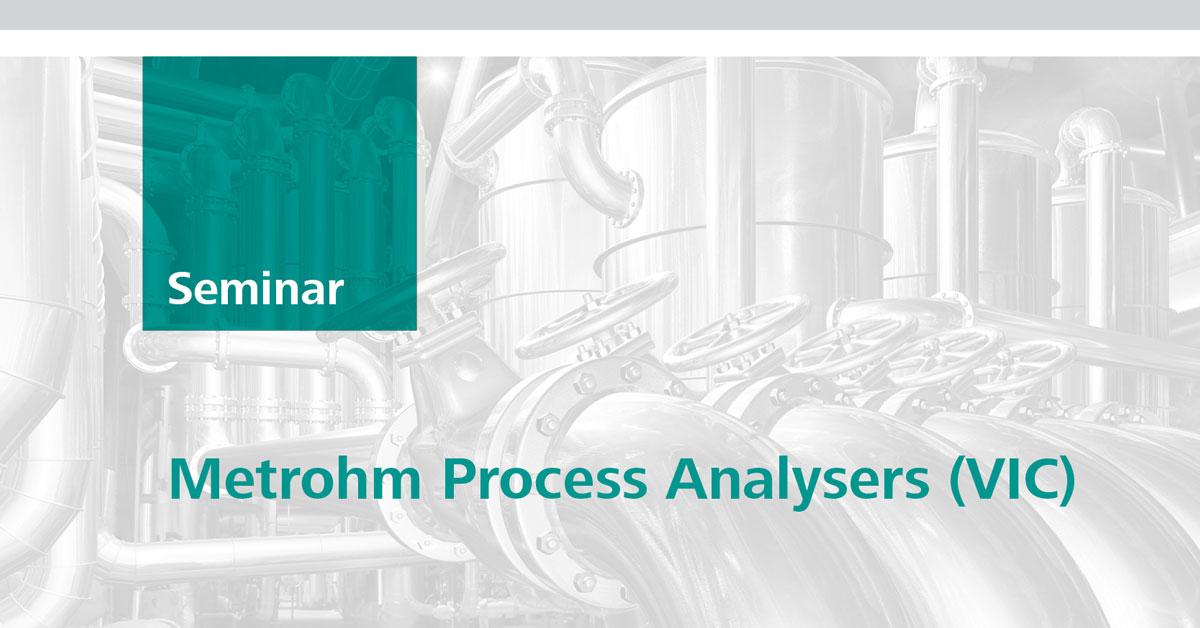 Metrohm Process Analyser Seminar | Williamstown, VIC, 10 Apr 2018