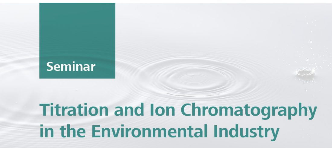 Titration and Ion Chromatography in the Environmental Industry   Sydney, 14 Feb 2019