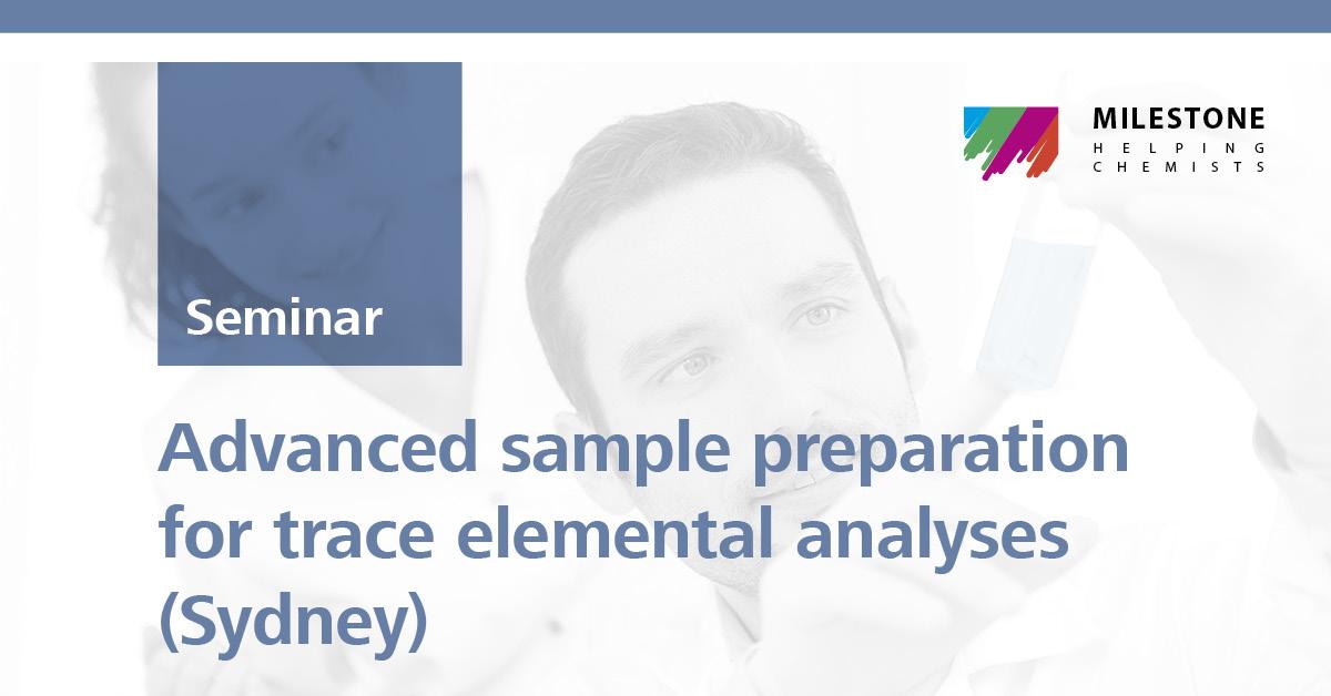 Advanced sample preparation for trace elemental analyses | Sydney, 4 Mar 2019